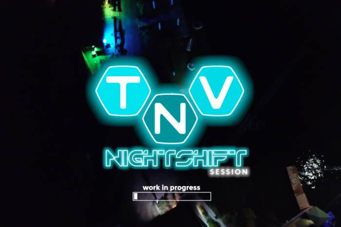 "TNV - ""Night shift sessions"" !"